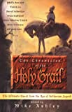 The Chronicles of the Holy Grail: The Ultimate Quest from the Age of Arthurian Literature (0786703636) by Ashley, Mike