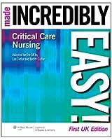 Critical Care Nursing Made Incredibly Easy! (Incredibly Easy! Series) (Incredibly Easy! Series (R))
