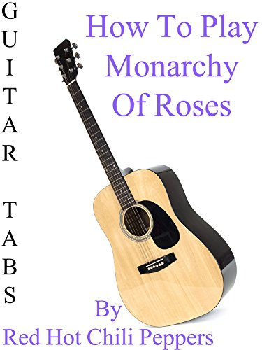 How To Play Monarchy Of Roses By Red Hot Chili Peppers - Guitar Tabs