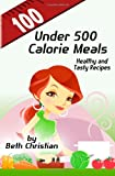 Beth Christian 100 Under 500 Calorie Meals: Healthy and Tasty Recipes