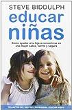 Educar niñas: Cómo ayudar a tu hija a convertirse en una mujer sabia, fuerte y segura (Psicología/Padres)