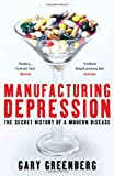 Manufacturing Depression: The Secret History of a Modern Disease (1408800977) by Greenberg, Gary