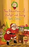 "The Adventures of Starlight and Sunny, Book 6, ""Santa is Coming!"" How to Make the Holidays bigger than you, with positive conscious morals. (Santa is Coming !)"