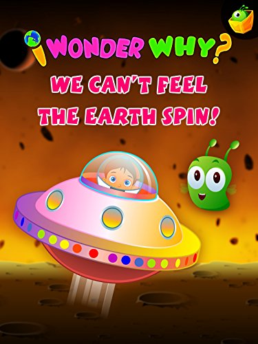 I Wonder Why? We Can't Feel The Earth Spin!