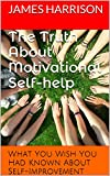 img - for The Truth About Motivational Self-help: What You Wish You Had Known About Self-Improvement book / textbook / text book