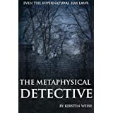 The Metaphysical Detective (A Riga Hayworth Paranormal Mystery Book 1) ~ Kirsten Weiss