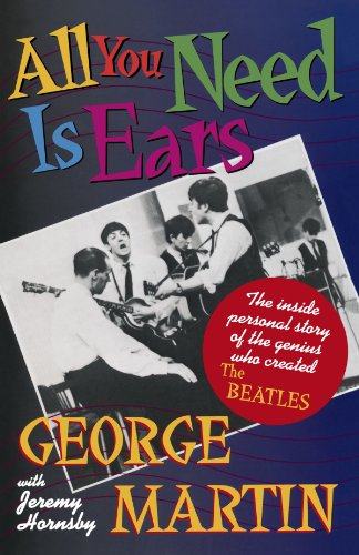 All You Need Is Ears: The inside personal story of the genius who created The Beatles