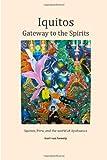 Iquitos: Gateway to the Spirits: Iquitos, Peru, and the world of Ayahuasca Mr. Gart van Gennip
