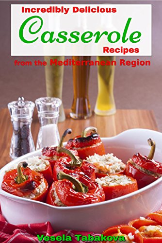 Incredibly Delicious Casserole Recipes from the Mediterranean Region (Healthy Cookbook Series 12)
