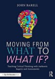 img - for Moving From What to What If?: Teaching Critical Thinking with Authentic Inquiry and Assessments book / textbook / text book