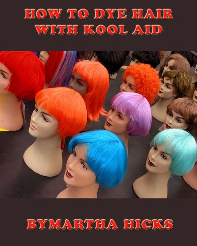 How to Dye Hair With Kool Aid (How To Dye Hair With Kool compare prices)