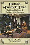 Hints on Household Taste: The Classic Handbook of Victorian Interior Decoration (Dover Architecture)