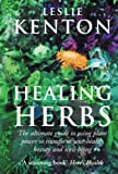 Healing Herbs: The Ultimate Guide to Using Plant Power to Transform Your Health, Beauty and Well-being