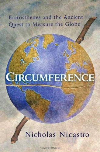 Circumference: Eratosthenes and the Ancient Quest to...