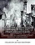 The San Francisco Earthquake and Fire of 1906 & the 1989 Bay Area Earthquake: The History of Californias Two Deadliest Earthquakes