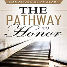 The Pathway to Honor Audiobook by Emmanuel O. Afolabi Narrated by Korbid Thompson