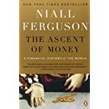 The Ascent of Money: A Financial History of the World ~ Niall Ferguson