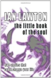 Ian Lawton The Little Book of the Soul: True Stories that could Change your Life