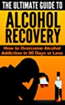 The Ultimate Guide to Alcohol Recover...