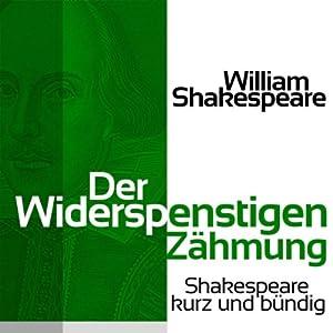 Der Widerspenstigen Zähmung (Shakespeare kurz und bündig) Hörbuch