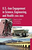 img - for U.S.-Iran Engagement in Science, Engineering, and Health (2000-2009): Opportunities, Constraints, and Impacts book / textbook / text book