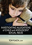 img - for Investigating Allegations of Child and Adolescent Sexual Child Abuse by Tom Plach (2008) Hardcover book / textbook / text book