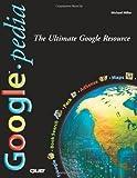 Googlepedia: The Ultimate Google Resource