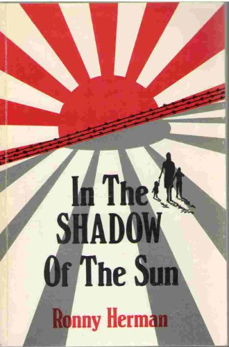 In the Shadow of the Sun : The True Story of a Young Family Interned on Java During the Japanese occupation, 1941 Based on the Diary and Memoirs of Jeannette Herman-Louwrse