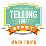 Telling Your Story: How to Reinvent Your Web Presence and Attract New Customers | Mark Orion