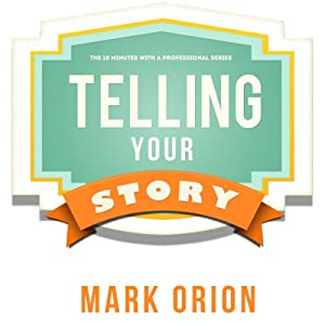 Telling Your Story: How to Reinvent Your Web Presence and Attract New Customers | [Mark Orion]
