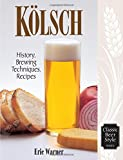 Kolsch: History, Brewing Techniques, Recipes (Classic Beer Style Series)