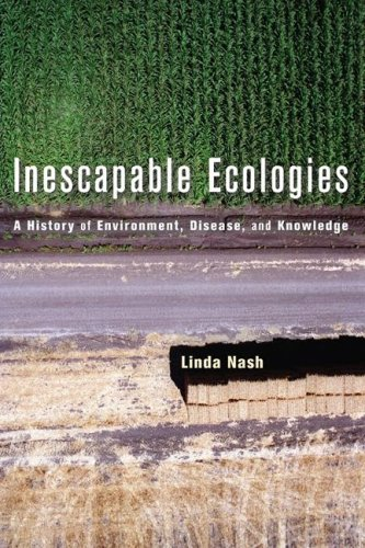 Inescapable Ecologies: A History of Environment, Disease,...