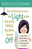 img - for Due to Rising Energy Costs, the Light at the End of the Tunnel Has Been Turned Off: How to Have a Happy, Fabulous Life Even When Your Circumstances Look Dim book / textbook / text book