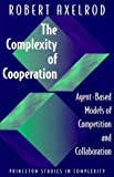 The Complexity of Cooperation: Agent-Based Models of Competition and Collaboration (Princeton Studies in Complexity) (0691015686) by Axelrod, Robert