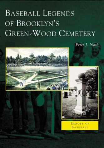 Baseball Legends of Brooklyn's Green-Wood Cemetery (NY) (Images of Baseball): Peter J. Nash: 9780738534787: Amazon.com: Books