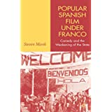 Popular Spanish Film Under Franco: Comedy and the Weakening of the Stateby Steven Marsh