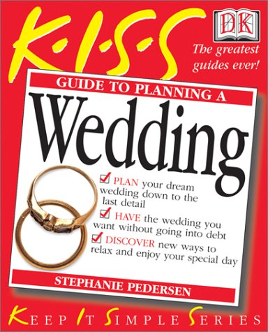 KISS Guide to Planning A Wedding: Keep It Simple 