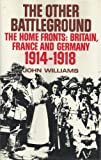 The home fronts: Britain, France and Germany, 1914-1918 (0094577706) by Williams, John