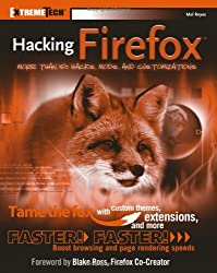 Hacking Firefox: More Than 150 Hacks, Mods And Customizations