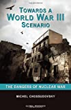 Towards a World War III Scenario: The Dangers of Nuclear War