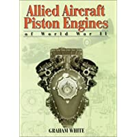Allied Aircraft Piston Engines of World War II: History and Development of Frontline Aircraft Piston Engines Produced...