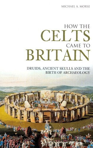 How the Celts Came to Britain: Druids,Skulls and the Birth of Archaeology (Revealing History)