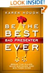 Be the Best Bad Presenter Ever: Break...
