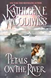 Petals on the River (038076654X) by Woodiwiss, Kathleen E.