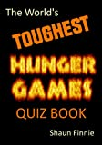 The Worlds Toughest Hunger Games Quiz Book