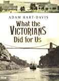 What the Victorians Did for Us (075531137X) by Hart-Davis, Adam