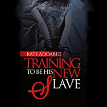 Training to Be His New Slave Audiobook by Kate Addario Narrated by Lynn Summers