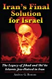 Iran's Final Solution for Israel: The Legacy of Jihad and Shi'ite Islamic Jew-Hatred in Iran (English Edition)