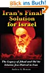 Iran's Final Solution for Israel: The...