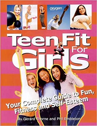 Teen Fit For Girls: Your Complete Guide to Fun, Fitness and Self-Esteem